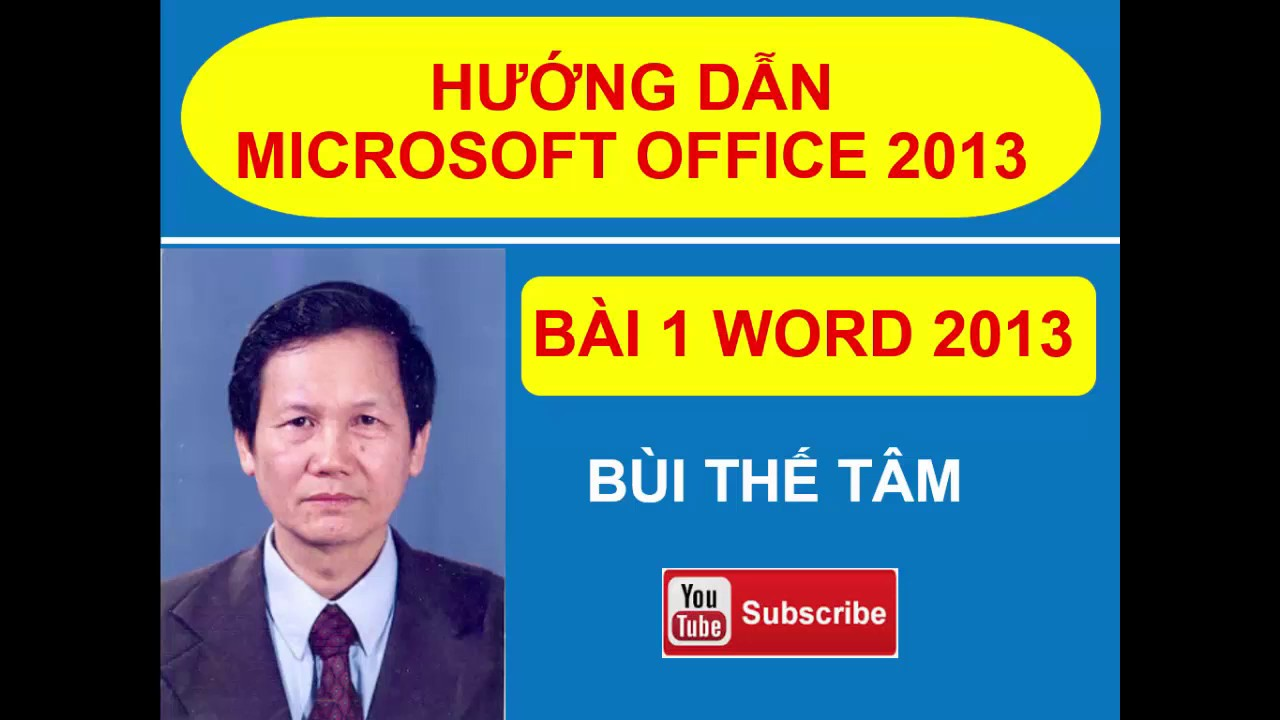 (1) Giáo trình Tin học văn phòng  – Bài 1 Word 2013 -. Bùi Thế Tâm