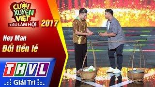 THVL   Cười xuyên Việt – Tiếu lâm hội 2017: Tập 6: Đổi tiền lẻ - Hey man