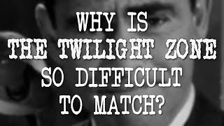 Why Is The Twilight Zone So Difficult to Match?