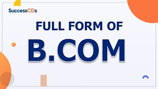 BCOM Full-Form | What is the full form of BCOM? SuccessCDs Full Form