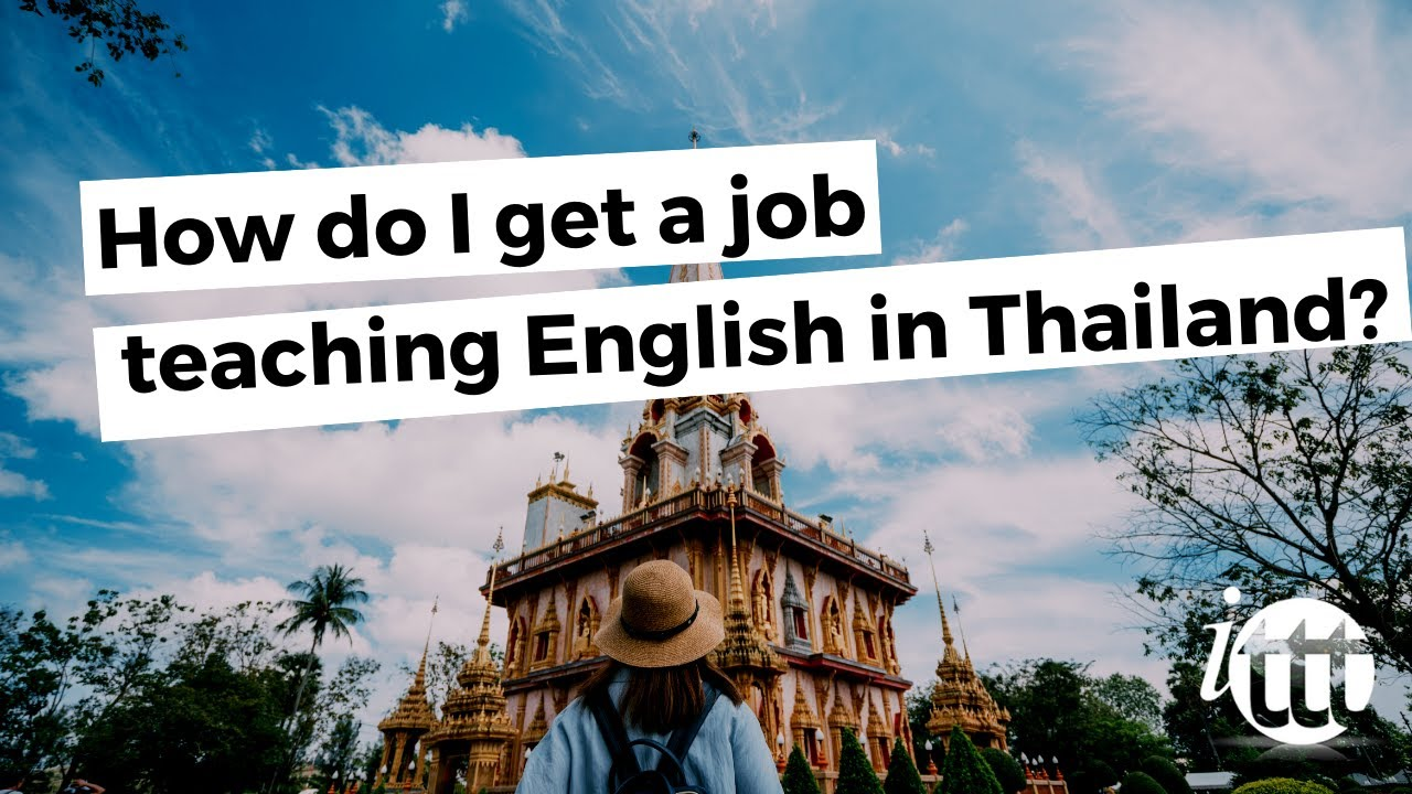 how do i get a job teaching english in thailand how do i get a job teaching english in thailand
