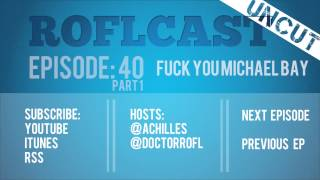 ROFLcast Uncut 40 Part 1: Fuck You Michael Bay