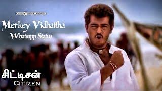 Merkey Vidhaitha - Whatsapp Status | Citizen Tamil Movie | Deva | Ajith Kumar | 6
