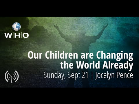Our Children are Changing the World Already - Jocelyn Pence