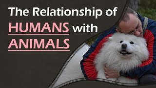 The Relationship of Humans with Animals