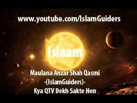 Maulana Anzar Shah Qasmi - (IslamGuiders) - Kya QTV Dekh Sakte Hen
