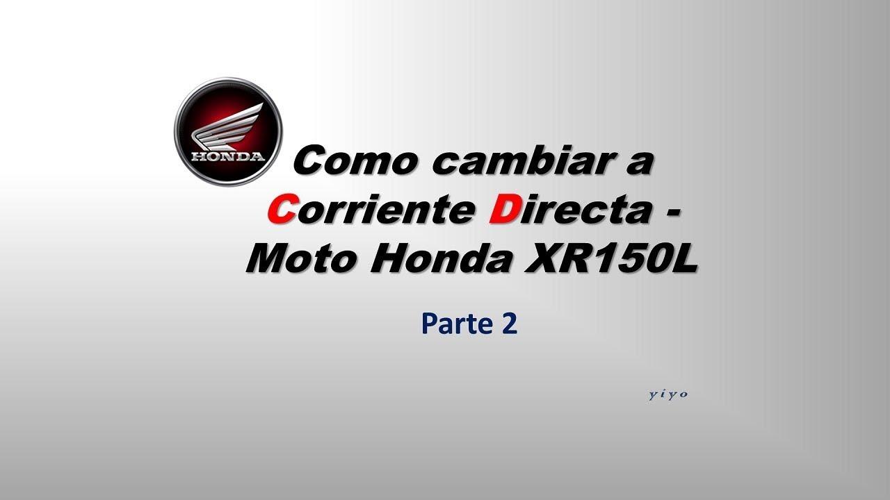 Como cambiar a Corriente Directa - Moto Honda XR150L  (Parte2)