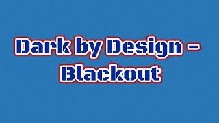 Dark by Design - Blackout (ORIGINAL MIX)