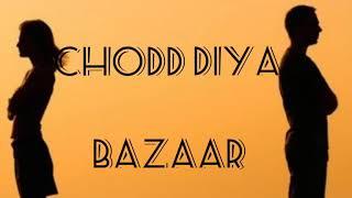 Chod diya ~ bazaar(lyric)
