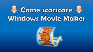 Come scaricare e installare Windows Movie Maker |  TUTORIAL 2017 ITA