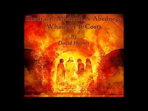 David Horner - Shadrach, Meshach & Abednego - Whatever It Costs