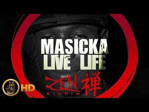 Masicka - Live Life (Raw) [Zen Riddim] February 2016