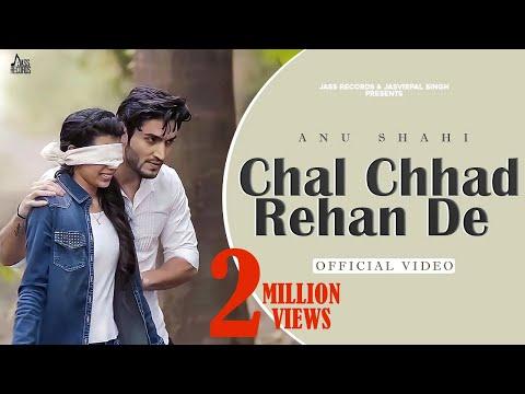 Chal Chhad Rehan De   (Full HD)   Anu Shahi   New  Songs 2018   Latest  Songs 2018