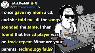 People Reveal Their Parents' Worst Technology Fails (r/AskReddit)