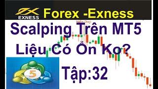 Forex -Exness. tập 32,Trải Nghiệm Scalping Trên MT5,Liệu Có Ổn Ko?,MT4 & MT5 Có Khác Nhau Ko?