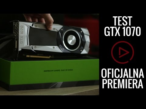 GeForce GTX 1070 - test i recenzja