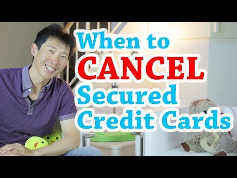 When To Cancel Your Secured Credit Cards