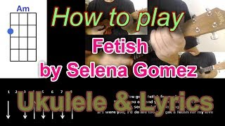 How to play Fetish by Selena Gomez Ukulele Cover