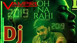Oh na rahi Remix | Goldboy's | Dj Remix | Oh Na Rahi Dj Remix |