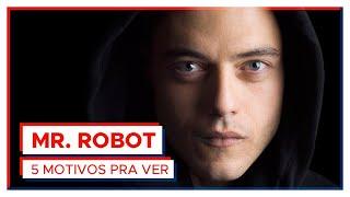 Mr. Robot   5 MOTIVOS PRA VER!