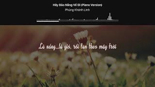 [Lyrics] Phùng Khánh Linh - Hãy Bảo Nắng Về Đi (Piano Version)