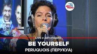 Peruquois Перукуа - Be Yourself L VE Авторадио