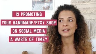 Is Promoting Your Handmade/Etsy Shop on Social Media a Waste of Time?