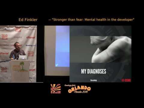 2016 - Stronger Than Fear: Mental Health in the Developer Community - Ed Finkler