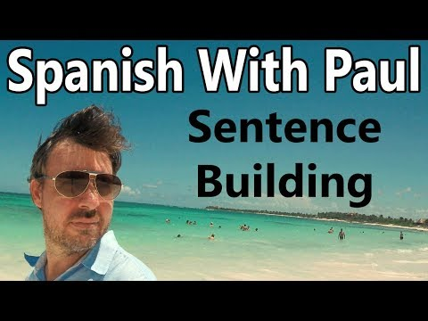Sentence Building In Spanish - Learn Spanish With Paul