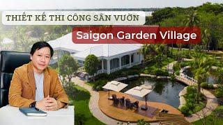 Review dự án Thiết kế và thi công cảnh quan Saigon Garden Village