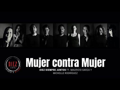 Mujer Contra Mujer - Diez Siempre Juntos ft. Mauricio Garza y Michelle Rodríguez