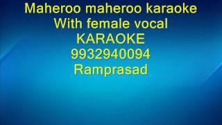 Maheroo maheroo karaoke With female vocal 9932940094