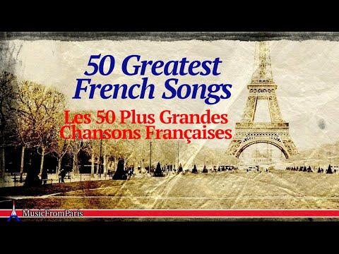 50 Greatest French Songs - Les 50 Plus Grandes Chansons Françaises