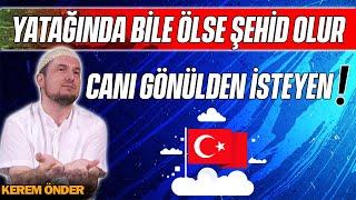 Yatağında bile ölse şehid olur canı gönülden isteyen... / Kerem Önder
