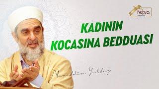 Kadının Kocasına Bedduası - Nureddin Yıldız - fetvameclisi.com