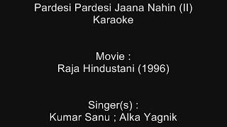 Pardesi Pardesi Jaana Nahin (II) - Karaoke - Kumar Sanu ; Alka Yagnik - Raja Hindustani (1996)