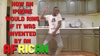 How An iPhone Would Ring If It Was Invented By An African