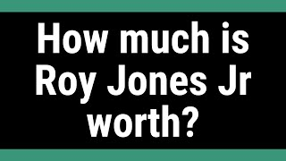 How much is Roy Jones Jr worth?