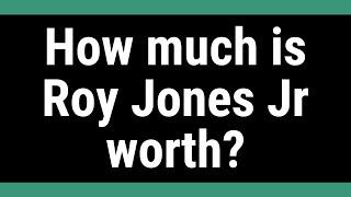 How much is Roy Jones Jr worth?