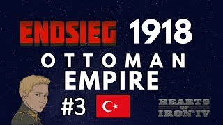 HoI4 - Endsieg - 1918 WW1 Ottoman Empire - #3 Invasions is the key to Success!