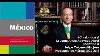 #Charlas con el Dr Jorge A Acevedo Alarid con el Presidente Felipe Calderón Hinojosa 2006-2012
