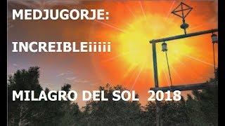 MILAGRO DEL SOL MEDJUGORJE 2018