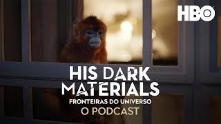 His Dark Materials (Fronteiras Do Universo): O Podcast Oficial | Vem Discutir o Episódio 3