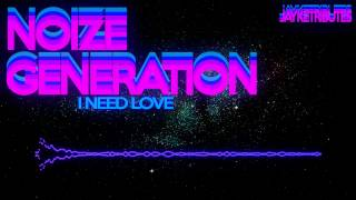 Noize Generation - I Need Love (HQ)