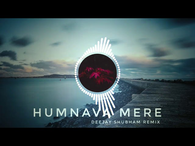 Humnava Mere REMIX DJ ShubhaM