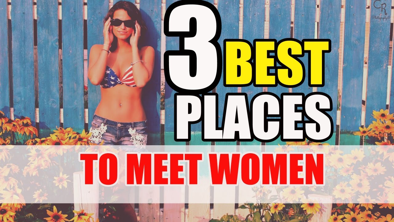 Best place to meet a woman