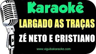 Baixar 🎤 Largado Às Traças - Zé Neto e Cristiano - KARAOKÊ (Violão Acústico)