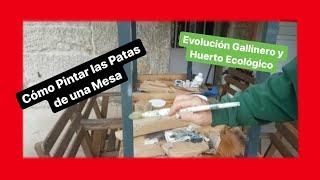 ✳️Cómo Pintar las Patas de una MESA de Madera    Evolución Gallinero y Huerto    Bricolaje 🛠🏡
