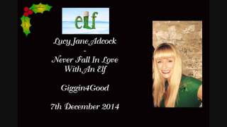 Lucy Jane Adcock - Never Fall n Love With An Elf