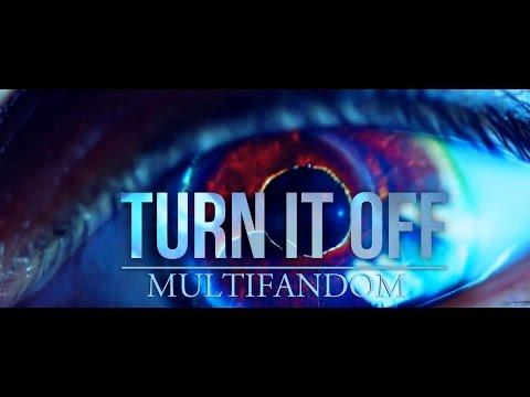 [Multifandom] - Turn it Off